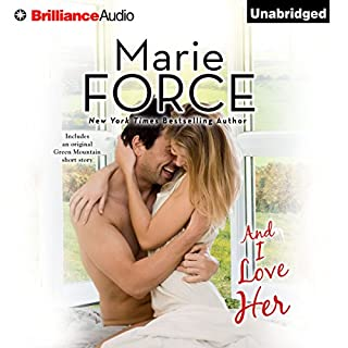 And I Love Her     A Green Mountain Romance, Book 4              By:                                                                                                                                 Marie Force                               Narrated by:                                                                                                                                 Christina Traister                      Length: 10 hrs and 3 mins     380 ratings     Overall 4.5