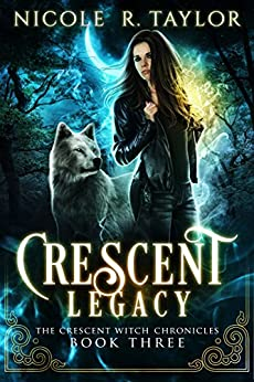 Crescent Legacy (The Crescent Witch Chronicles Book 3) by [Nicole R Taylor]