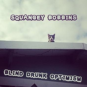 Blind Drunk Optimism