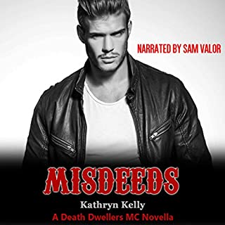 Misdeeds     A Death Dwellers MC Novella              By:                                                                                                                                 Kathryn Kelly                               Narrated by:                                                                                                                                 Samuel Valor                      Length: 11 hrs and 42 mins     17 ratings     Overall 4.7