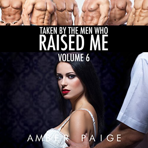 Taken by the Men Who Raised Me: Volume 6 cover art