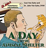 Dr. Jake's Veterinary Adventures: A Day at the Animal Shelter