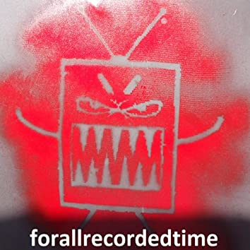 For All Recorded Time