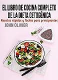 El libro de cocina completo de la dieta cetogénica: Recetas rápidas y fáciles para principiantes