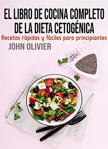 El libro de cocina completo de la dieta cetogénica: Recetas...