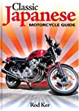 Classic Japanese Motorcycle Guide: The complete handbook for buyers and owners