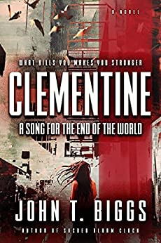 Clementine: A Song for the End of the World by [John T.  Biggs]