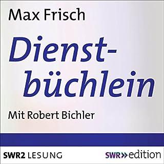 Dienstbüchlein                   Autor:                                                                                                                                 Max Frisch                               Sprecher:                                                                                                                                 Robert Bichler                      Spieldauer: 58 Min.     3 Bewertungen     Gesamt 5,0