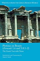 Plotinus on Beauty (Enneads 1.6 and 5.8.1-2): The Greek Text With Notes (Writings from the Greco-Roman World)