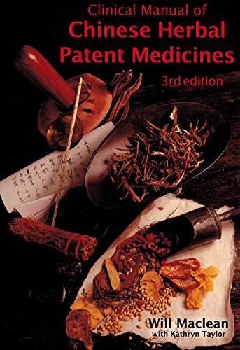 The Clinical Manual of Chinese Herbal Patent Medicines: a Guide to Ethical and Pure Patent Medicines by Maclean, Will (2