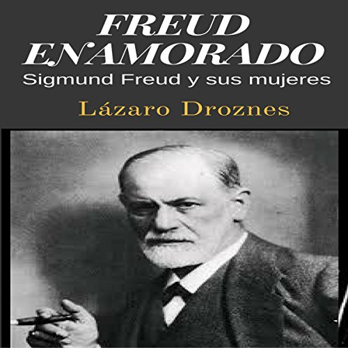 Freud enamorado: Sigmund Freud y sus mujeres [Freud in love: Sigmund Freud and his women] cover art