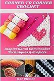 CORNER TO CORNER CROCHET : INSPIRATIONAL C2C CROCHET TECHNIQUES & PROJECTS