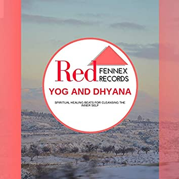 Yog And Dhyana - Spiritual Healing Beats For Cleansing The Inner Self