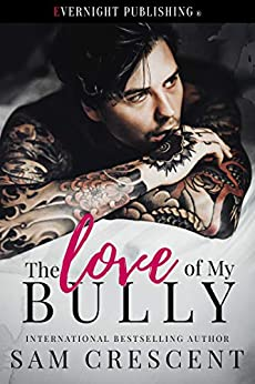 The Love of My Bully by [Sam Crescent]