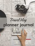 travel blog planner journal: Ultimate planner to plan Blog post and growth your blog for beginner if you want to professionalize your blog