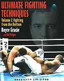 Ultimate Fighting Techniques Vol 2: Fighting from the Bottom: v. 2 (Brazilian Jiu Jitsu)