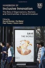 Handbook of Inclusive Innovation: The Role of Organizations, Markets and Communities in Social Innovation (Research Handbooks in Business and Management)