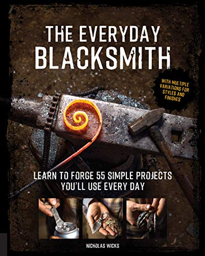 The Everyday Blacksmith: Learn to forge 55 simple projects you'll use every day, with multiple variations for styles and finishes Minnesota