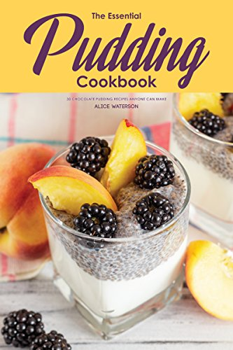 The Essential Pudding Cookbook: 30 Chocolate Pudding Recipes Anyone Can Make