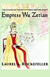Empress Wu Zetian (The Legendary Women of World History) (Volume 5)