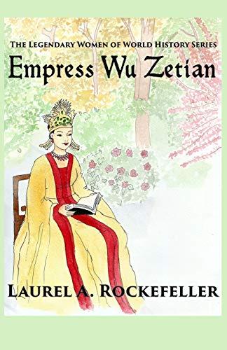 Empress Wu Zetian (The Legendary Women of World History) (Volume 5)