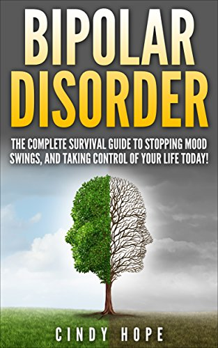 Bipolar: Bipolar Disorder: The Complete Bipolar Disorder Survival Guide To Stopping Mood Swings, And Taking Control of Your Life Today! (Bipolar 1, Bipolar ... Disorder Treatment) (English Edition)