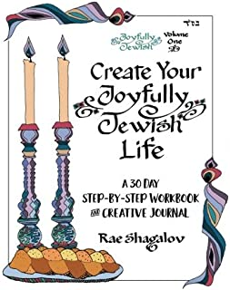 Create Your Joyfully Jewish Life: A 30 Day Step-By-Step Workbook and Creative Journal (Volume 1)