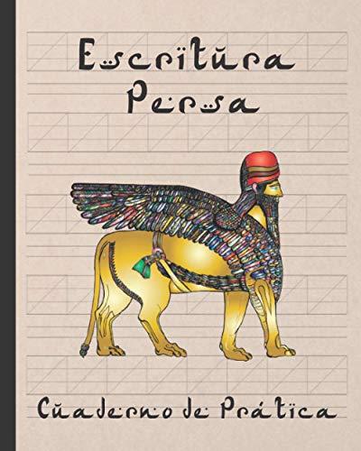 ESCRITURA PERSA: Cuaderno para la Práctica de la Caligrafía y Caracteres Persas   Especial Estudiantes de Farsi   Ejercicios Principiantes o Avanzados   Niños y Adultos.