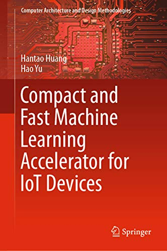 Compact and Fast Machine Learning Accelerator for IoT Devices (Computer Architecture and Design Methodologies) (English Edition)