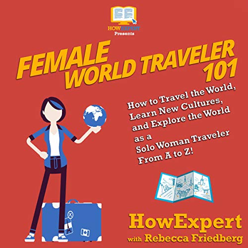 Female World Traveler 101     How to Travel the World, Learn New Cultures, and Explore the World as a Solo Woman Traveler from A to Z!              By:                                                                                                                                 HowExpert,                                                                                        Rebecca Friedberg                               Narrated by:                                                                                                                                 Courtney Lucien                      Length: 3 hrs and 6 mins     Not rated yet     Overall 0.0