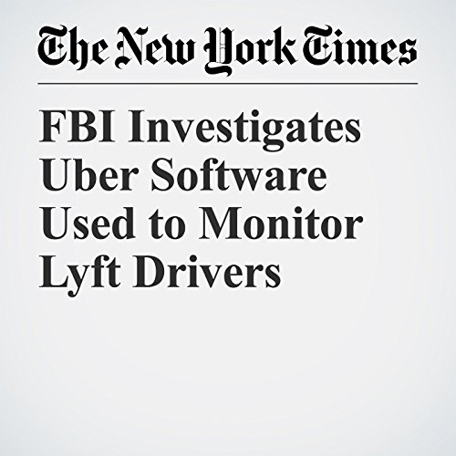 FBI Investigates Uber Software Used to Monitor Lyft Drivers copertina