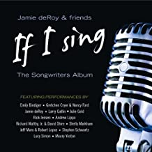 If I Sing - The Songwriters Album by Jamie deRoy & Friends and V