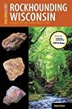 Rockhounding Wisconsin: A Guide to the State s Best Sites (Rockhounding Series)