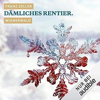 Dämliches Rentier. Wienerwald     Winterkrimi              Autor:                                                                                                                                 Franz Zeller                               Sprecher:                                                                                                                                 Hans Jürgen Stockerl                      Spieldauer: 28 Min.     2.507 Bewertungen     Gesamt 3,2