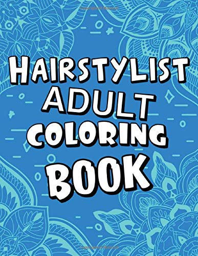 Hairstylist Adult Coloring Book: Humorous, Relatable Adult Coloring Book With Hairstylist Problems Perfect Gift For Hairstylists For Stress Relief & Relaxation