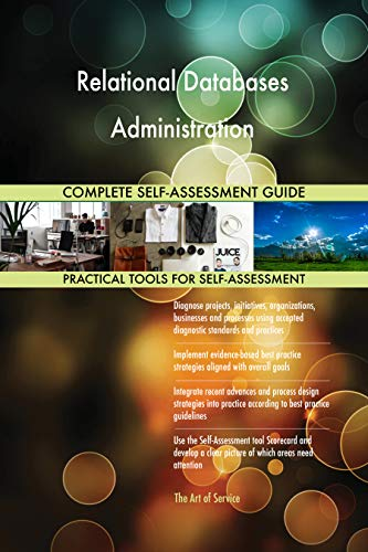 Relational Databases Administration All-Inclusive Self-Assessment - More than 700 Success Criteria, Instant Visual Insights, Comprehensive Spreadsheet Dashboard, Auto-Prioritized for Quick Results