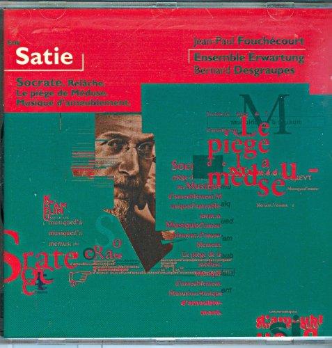 Satie - Socrate · Relâche · Le piège de Méduse · Musique dameublement / Fouchécourt · Ensemble Erwartung · Desgraupes