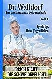 Brich nicht die Schweigepflicht: Dr. Walldorf - Ein Landarzt aus Leidenschaft Band 1 (German Edition)