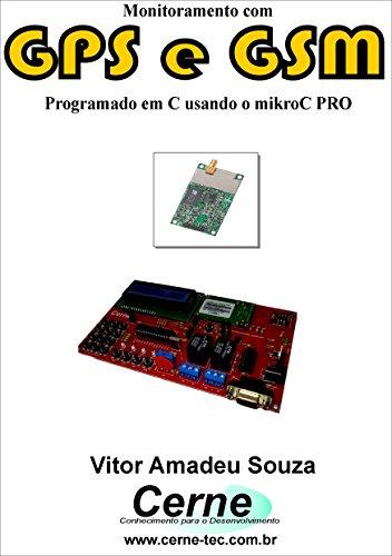 Monitoramento com GPS e GSM  Programado em C usando o mikroC PRO (Portuguese Edition)