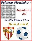 Palabras Mezcladas: Jugadores del Sevilla Fútbol Club De la A a la Z: es un crucigrama de los futbolistas del Sevilla Fútbol Club para adultos y ... Paginas: 116 paginas Tamaño: 8.5x11 pulgada