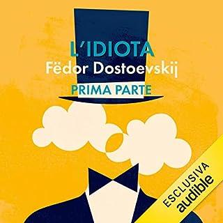 L'idiota 1                   Di:                                                                                                                                 Fëdor Dostoevskij                               Letto da:                                                                                                                                 Valerio Sacco                      Durata:  9 ore e 1 min     3 recensioni     Totali 4,7