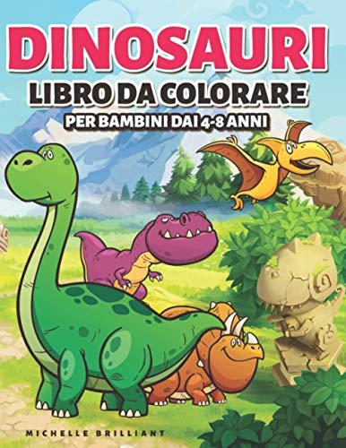 Dinosauri Libro da colorare per bambini dai 4-8 anni: 50 immagini di dinosauri che faranno divertire i bambini e li impegneranno in attività creative e rilassanti alla scoperta dell'era Giurassica