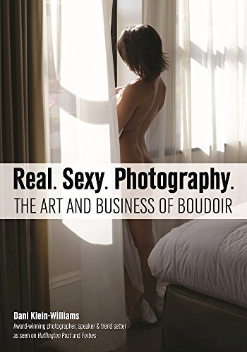 Real. Sexy. Photography.: The Art and Business of Boudoir (English Edition)