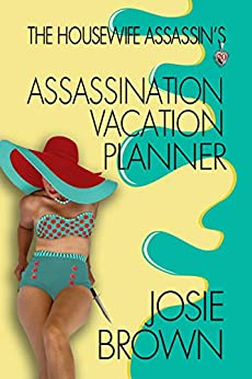 The Housewife Assassin's Assassination Vacation Planner (Housewife Assassin Series Book 20) by [Josie Brown]