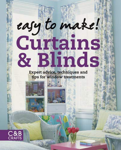 Easy to Make! Curtains & Blinds: Expert Advice, Techniques and Tips for Window Treatments (C&B Crafts (Hardcover))