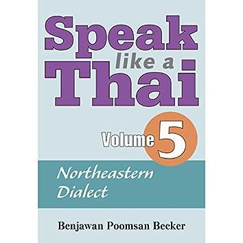 Speak Like a Thai, Vol. 5 - Northeastern Dialect