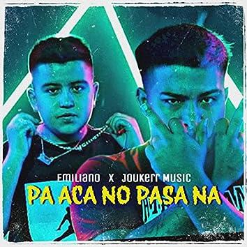 Pa Aca No Pasa Na (feat. Joukerr Music)