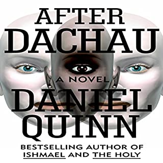 After Dachau                   By:                                                                                                                                 Daniel Quinn                               Narrated by:                                                                                                                                 John McLain                      Length: 5 hrs and 19 mins     65 ratings     Overall 4.3