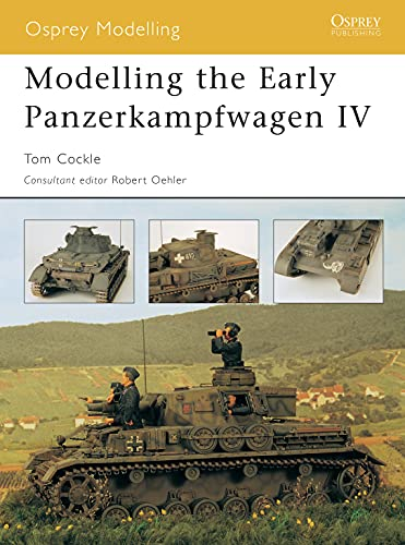 Modelling the Early Panzerkampfwagen IV (Osprey Modelling Book 26) (English Edition)