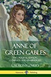 Anne of Green Gables: The Original Edition, Complete and Unabridged